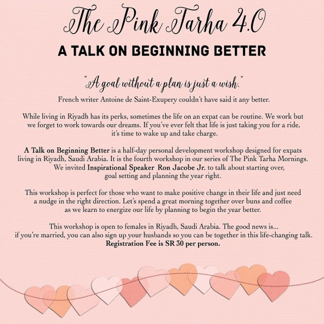 Registration to The Pink Tarha Mornings 4.0 is now open. Ladies and families (husband and wife) can register at thepinktarhamornings4.tumblr.com. DECEMBER 6, 2014 | 9:30am to 12:00 noon | Saturday | Rotiboy, Tahlia Street, Riyadh, KSA ??? #thepinktarhamornings #version4 #beginningbetter #towards2015 #surprise #announcement ??? ?